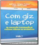 Com giz e laptop: da concepcao a integracao de pol - Wak