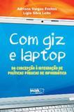 Com Giz E Laptop - Da Concepcao A Integracao De Politicas Publicas De Infor / Freitas/Leite - Wak ed