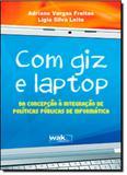 Com Giz e Laptop: da Concepção à Integração de Políticas Públicas de Informática - Wak