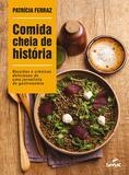 Comida cheia de história - Receitas e crônicas deliciosas de uma jornalista de gastronomia