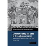 Commemorating the Dead in Revolutionary France: Revolution and Remembrance, 1789-1799 - Cambridge university press