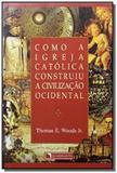 Como a igreja catolica construiu a civilizacao. - Quadrante