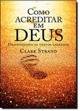 Como Acreditar em Deus: Desvendando os Textos Sagrados - Prumo - rocco