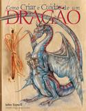 Como criar e cuidar de um dragão - Editora nobel