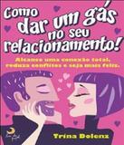 Como Dar Um Gas No Seu Relacionamento - Leya brasil