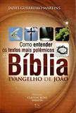 Como Entender os Textos Mais Polêmicos da Bíblia -  Evangelho de João - A.d. santos