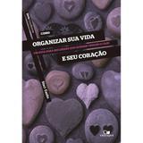 Como Organizar sua Vida e seu Coração - Staci Eastin - Vida nova