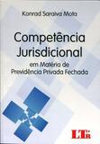 Competência Jurisdicional em Matéria de Previdência Privada Fechada - Ltr
