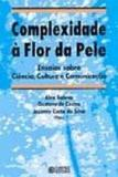 Complexidade a flor da pele - ensaios sobre ciencia... - Cortez editora