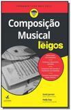 Composicao musical para leigos - Alta books