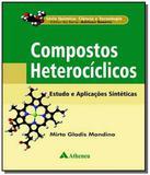 Compostos heterociclicos: estudos e aplicacoes sin - Atheneu