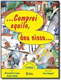 ... comprei aquilo, deu nisso... - Editora do brasil