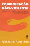 Comunicação não-violenta - técnicas para aprimorar relacionamentos pessoais e profissionais