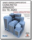Concreto armado: eu te amo para arquitetos - Edgard blucher