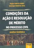 Condições da Ação e Resolução de Mérito no Processo Civil - Análise Sistêmica - Juruá