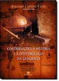 Contribuições a Historia e a Epistemologia da Geografia - Bertrand do brasil - grupo record
