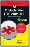 Controlando o toc com tcc para leigos - Alta books