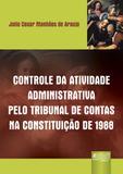 Controle da Atividade Administrativa Pelo Tribunal de Contas na Constituição de 1988 - Juruá