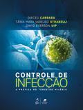 Controle de Infecção - A Prática no Terceiro Milênio - Guanabara koogan
