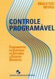 Controle Programável - Fundamentos do Controle de Sistemas A Eventos Discretos - Edgard blücher