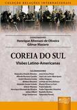 Coreia do Sul - Visões Latino-Americanas - Coleção Relações Internacionais - Juruá