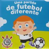 Corinthians FC: Col. Uma partida de futebol diferente - Zada