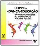 Corpo danca educacao - na contemporaneidade ou da. - Piajet
