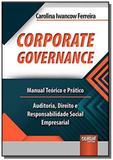 Corporate Governance - Manual Teórico e Prático - Auditoria, Direito e Responsabilidade Social Empre - Jurua