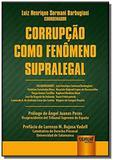 Corrupcao como fenomeno supralegal - prologo de an - Jurua