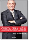 Corta Pra Mim - Os Bastidores das Grandes Investigações - Planeta do brasil - grupo planeta