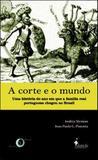 Corte e o mundo, a - uma historia do ano em que a familia real portuguesa chegou ao brasil - Alameda