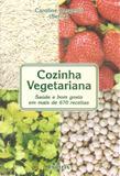 Cozinha Vegetariana - Saúde e Bom Gosto em Mais de 670 Receitas