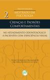 Crenças e Padrões Comportamentais no Atendimento Odontológico a Pacientes Com Deficiência Visual - Crv