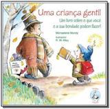 Crianca gentil, uma: um livro sobre o que voce e s - Paulus
