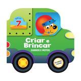 Criar e brincar - carros e motos - libris - Libris editora ltda