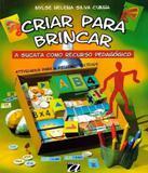 Criar Para Brincar - A Sucata Como Recurso Pedagogico - 04 Ed - Aquariana
