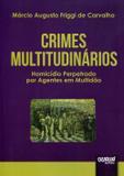 Crimes Multitudinários - Homicídio Perpetrado por Agentes em Multidão - Juruá