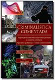Criminalistica comentada: exposicao e comentarios - Millennium