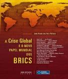 Crise Global E O Novo Papel Mundial Dos Brics, A - Jose olympio (record)