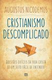 Cristianismo descomplicado - Questões difíceis da vida cristã de um jeito fácil de entender