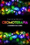 Cromoterapia - Vida E Consciencia - Centro de estudos vida e consciencia editora ltda