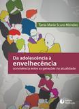 DA ADOLESCÊNCIA À ENVELHECÊNCIA - CONVIVÊNCIA ENTRE AS GERAÇÕES NA ATUALIDADE