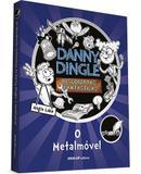 Danny Dingle: Descobertas fantásticas - Livro 1 - O Metalmóvel