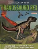 De Dentro Para Fora - Tiranossauro Rex - Girassol