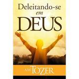 Deleitando-se em Deus - A. W. Tozer - Graça