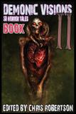 Demonic Visions 50 Horror Tales Book 2 - Christopher p. robertson