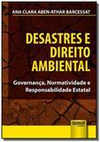Desastres e Direito Ambiental - Governança, Normatividade e Responsabilidade Estatal - Jurua