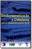 Desburocratizacao e cidadania - para o desenvolvim - Fgv
