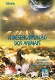 Desencarnçao dos animais, a - Editora do conhecimento