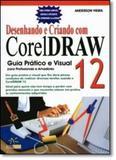 Desenhando e Criando com Corel Draw 12 - Guia Prático e Visual - Alta books